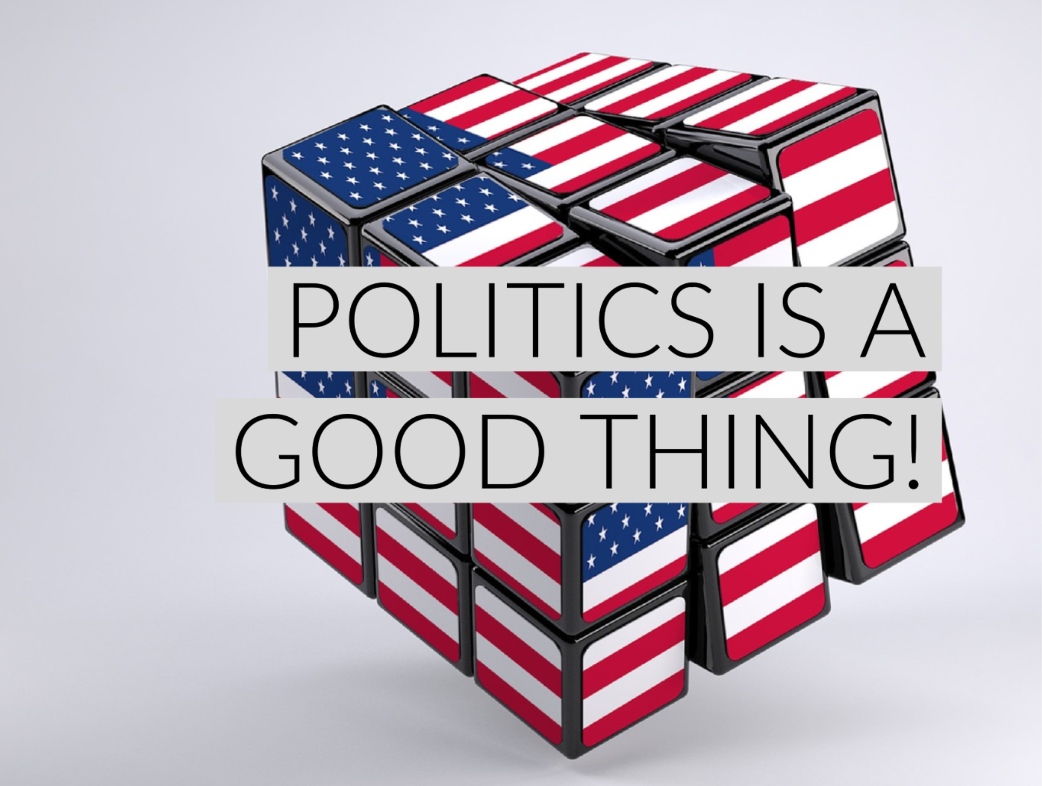POLITICS IS A GOOD THING